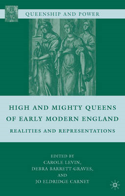 High and Mighty Queens of Early Modern England: Realities and Representations (BOK)