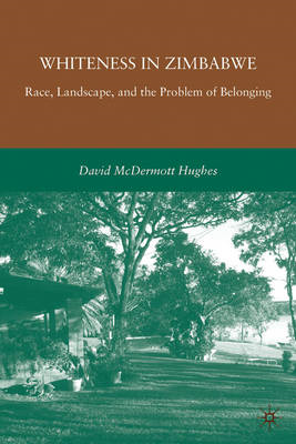 Whiteness in Zimbabwe: Race, Landscape, and the Problem of Belonging (BOK)