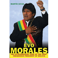 Evo Morales: The Extraordinary Rise of the First Indigenous President of Bolivia (BOK)