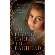 The Flying Carpet to Baghdad: One Woman's Fight for Two Orphans of War (BOK)
