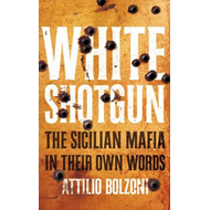 White Shotgun: The Sicilian Mafia in Their Own Words (BOK)