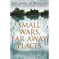 Small Wars, Far Away Places: The Genesis of the Modern World (BOK)