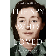 The Spy Who Loved: the Secrets and Lives of Christine Granville, Britain's First Female Special Agen (BOK)