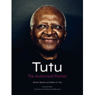 Tutu: The Authorised Portrait of Desmond Tutu, with a Foreword by His Holiness the Dalai Lama (BOK)