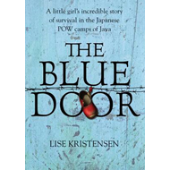 The Blue Door: A Little Girl's Incredible Story of Survival in the Japanese POW Camps of Java (BOK)