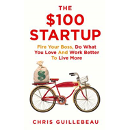 The $100 Startup: Fire Your Boss, Do What You Love and Work Better to Live More (BOK)