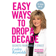 Easy Ways to Drop a Decade: Secrets from Harley Street (BOK)