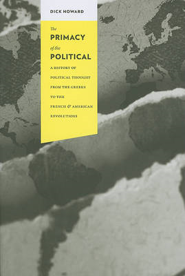 The Primacy of the Political: A History of Political Thought from the Greeks to the French and Ameri (BOK)