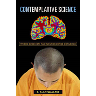 Contemplative Science: Where Buddhism and Neuroscience Converge (BOK)