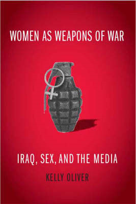 Women as Weapons of War: Iraq, Sex, and the Media (BOK)