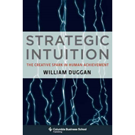 Strategic Intuition: The Creative Spark in Human Achievement (BOK)