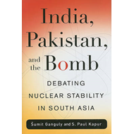 India, Pakistan, and the Bomb: Debating Nuclear Stability in South Asia (BOK)