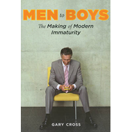 Men to Boys: The Making of Modern Immaturity (BOK)