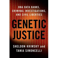 Genetic Justice: DNA Data Banks, Criminal Investigations, and Civil Liberties (BOK)