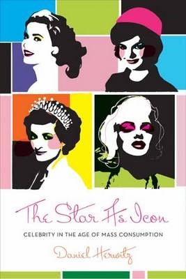 The Star as Icon: Celebrity in the Age of Mass Consumption (BOK)