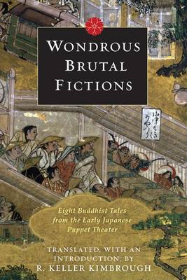 Wondrous Brutal Fictions: Eight Buddhist Tales from the Early Japanese Puppet Theater (BOK)