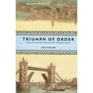 Triumph of Order: Democracy and Public Space in New York and London (BOK)