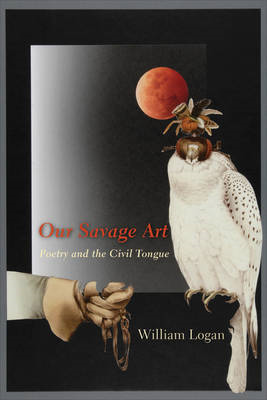 Our Savage Art: Poetry and the Civil Tongue (BOK)