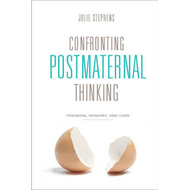 Confronting Postmaternal Thinking: Feminism, Memory, and Care (BOK)