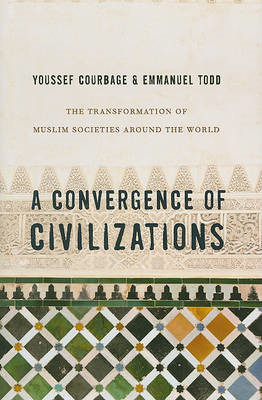 A Convergence of Civilizations: The Transformation of Muslim Societies Around the World (BOK)