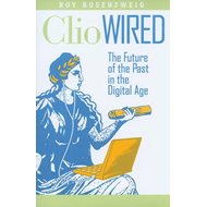 Clio Wired: The Future of the Past in the Digital Age (BOK)
