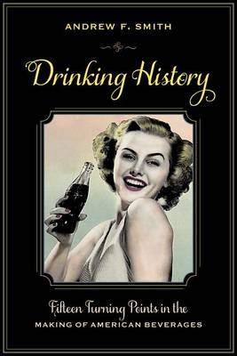 Drinking History: Fifteen Turning Points in the Making of American Beverages (BOK)