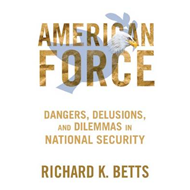 American Force: Dangers, Delusions, and Dilemmas in National Security (BOK)