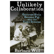 Unlikely Collaboration: Gertrude Stein, Bernard Fay, and the Vichy Dilemma (BOK)