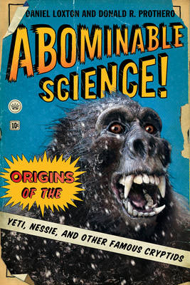 Abominable Science!: Origins of the Yeti, Nessie, and Other Famous Cryptids (BOK)