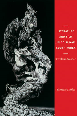 Literature and Film in Cold War South Korea: Freedom's Frontier (BOK)