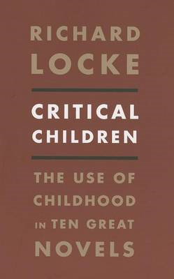 Critical Children: The Use of Childhood in Ten Great Novels (BOK)