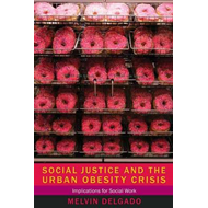 Social Justice and the Urban Obesity Crisis: Implications for Social Work (BOK)