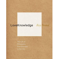LoveKnowledge: The Life of Philosophy from Socrates to Derrida (BOK)