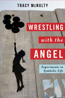 Wrestling with the Angel: Experiments in Symbolic Life (BOK)