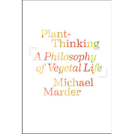Plant-Thinking: A Philosophy of Vegetal Life (BOK)