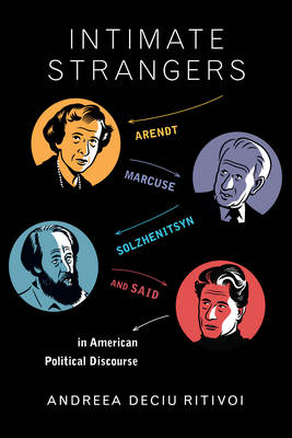 Intimate Strangers: Arendt, Marcuse, Solzhenitsyn, and Said in American Political Discourse (BOK)