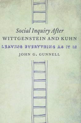 Social Inquiry After Wittgenstein and Kuhn: Leaving Everything as it is (BOK)