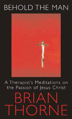 Behold the Man: A Therapist's Meditations on the Passion of Jesus Christ (BOK)