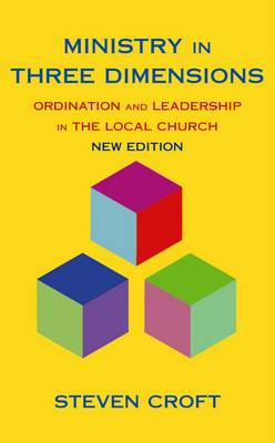 Ministry in Three Dimensions: Ordination and Leadership in the Local Church (BOK)