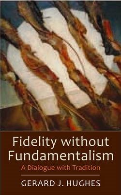 Fidelity without Fundamentalism: A Dialogue with Tradition (BOK)