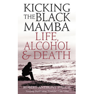 Kicking the Black Mamba: Life, Alcohol and Death (BOK)