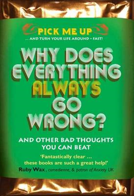 Why Does Everything Always Go Wrong?: and Other Bad Thoughts You Can Beat (BOK)