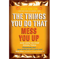 The Things You Do That Mess You Up: And How to Stop Doing Them (BOK)