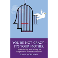 You're Not Crazy - It's Your Mother (BOK)