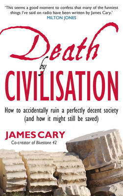 Death by Civilisation: How to Accidently Ruin a Perfectly Decent Society (and How it Might Still be (BOK)