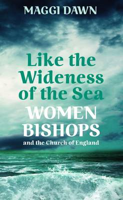 Like the Wideness of the Sea: Women Bishops and the Church of England (BOK)