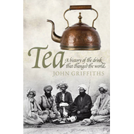 Tea: A History of the Drink That Changed the World (BOK)