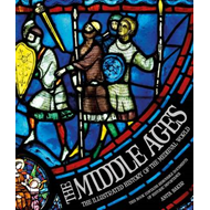The Middle Ages: The Illustrated History of the Medieval World (BOK)