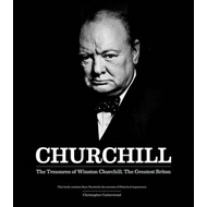 Churchill: the Treasures of Winston Churchill, the Greatest Briton (BOK)