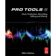 Pro Tools 8: Music Production, Recording, Editing and Mixing (BOK)